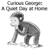 Curious George: A Quiet Day at Home